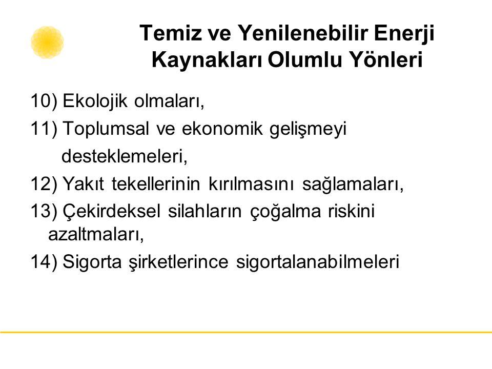 Temiz ve Yenilenebilir Enerji Kaynakları Olumlu Yönleri 10) Ekolojik olmaları, 11) Toplumsal ve ekonomik gelişmeyi desteklemeleri, 12) Yakıt tekelleri
