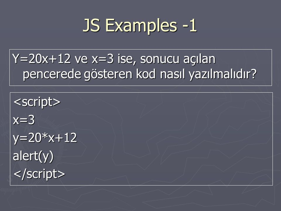JS Examples -1 Y=20x+12 ve x=3 ise, sonucu açılan pencerede gösteren kod nasıl yazılmalıdır.