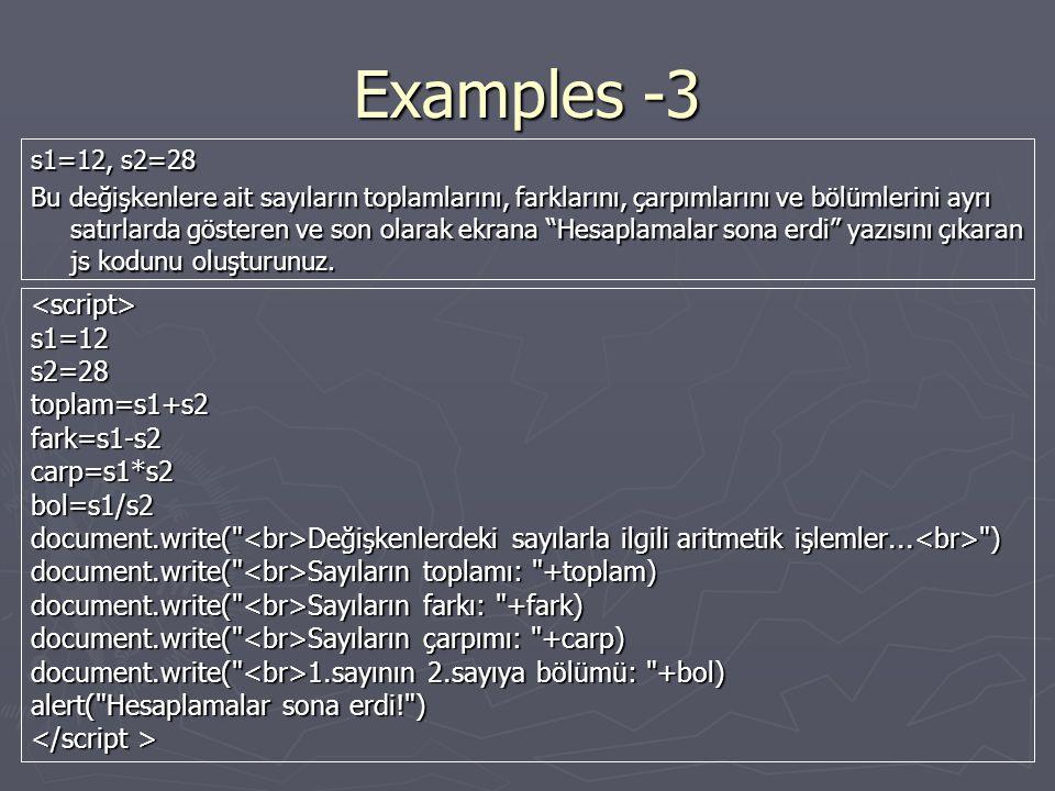 Examples -3 <script>s1=12s2=28toplam=s1+s2fark=s1-s2carp=s1*s2bol=s1/s2 document.write( Değişkenlerdeki sayılarla ilgili aritmetik işlemler...
