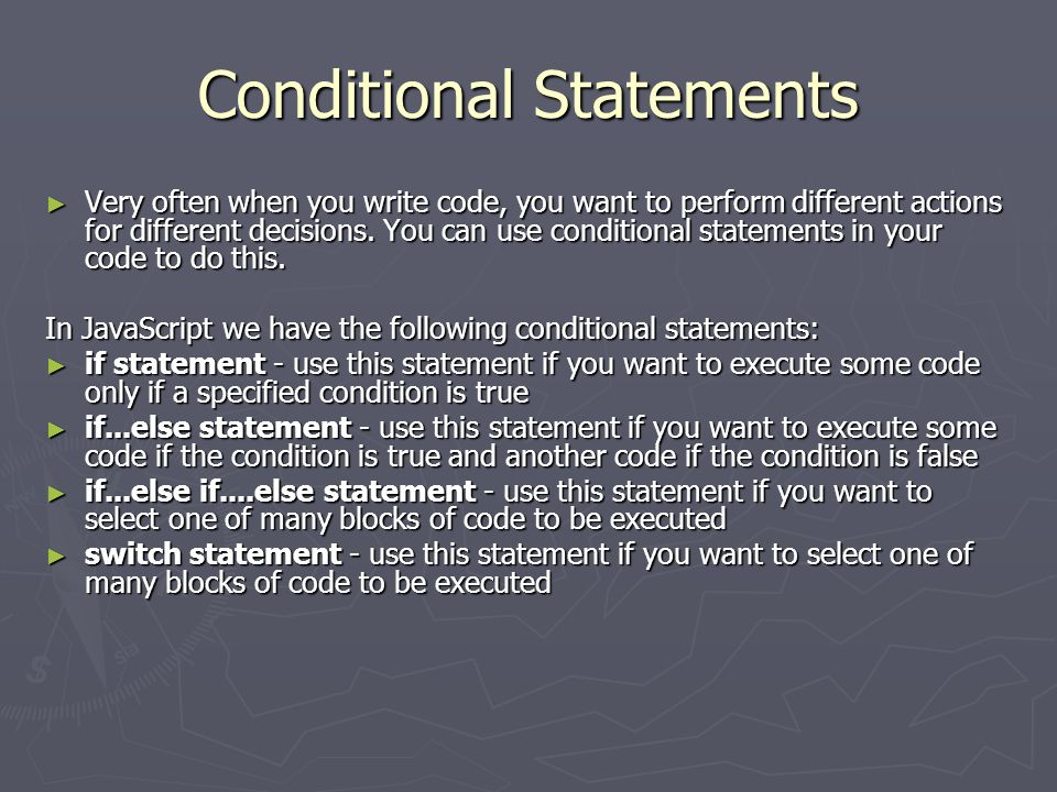Conditional Statements ► Very often when you write code, you want to perform different actions for different decisions. You can use conditional statem