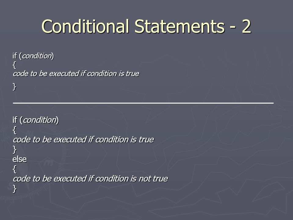 Conditional Statements - 2 if (condition) { code to be executed if condition is true } if (condition) { code to be executed if condition is true }else