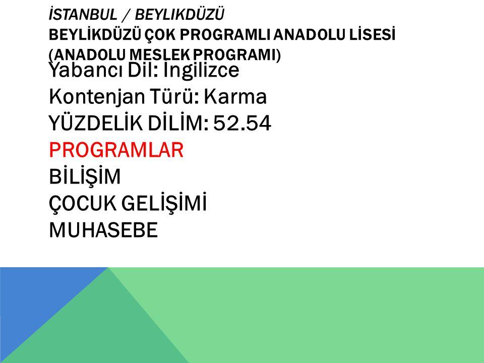 İSTANBUL / BEYLIKDÜZÜ BEYLİKDÜZÜ ÇOK PROGRAMLI ANADOLU LİSESİ (ANADOLU MESLEK PROGRAMI) Yabancı Dil: İngilizce Kontenjan Türü: Karma YÜZDELİK DİLİM: 5