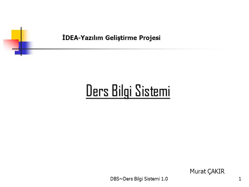 DBS~Ders Bilgi Sistemi 1.01 İDEA-Yazılım Geliştirme Projesi Ders Bilgi Sistemi Murat ÇAKIR