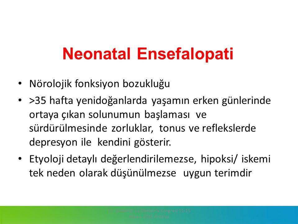 Neonatal Ensefalopati Nörolojik fonksiyon bozukluğu >35 hafta yenidoğanlarda yaşamın erken günlerinde ortaya çıkan solunumun başlaması ve sürdürülmesi