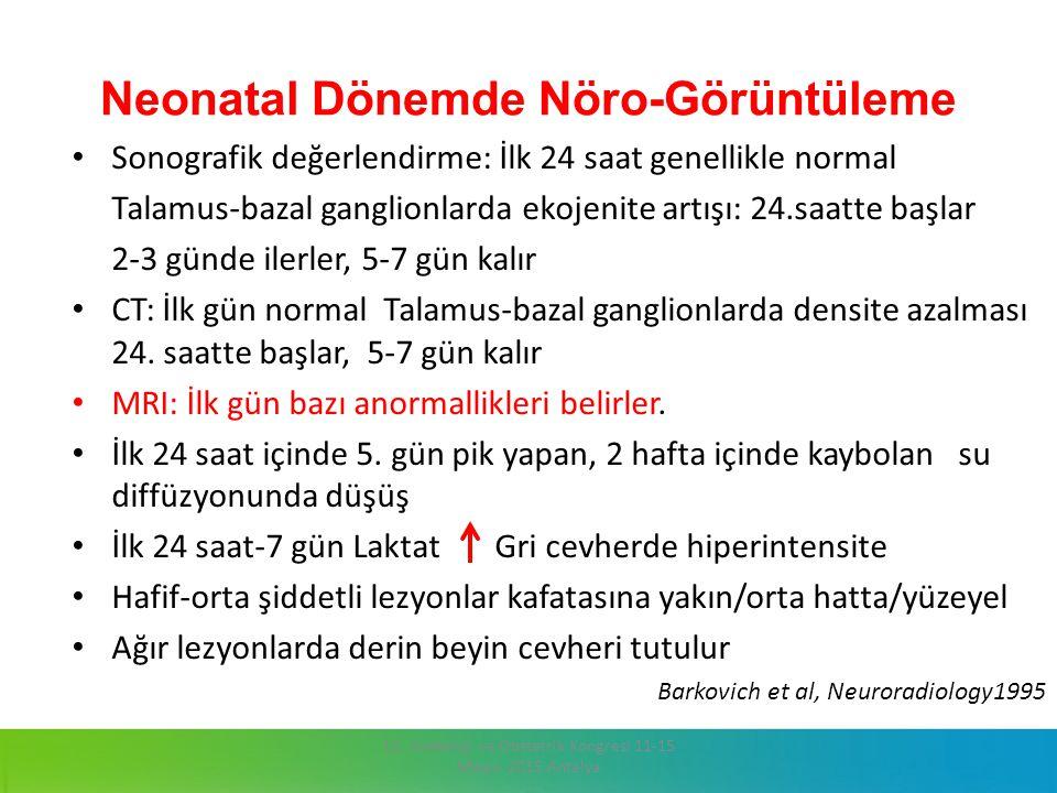 Neonatal Dönemde Nöro-Görüntüleme Sonografik değerlendirme: İlk 24 saat genellikle normal Talamus-bazal ganglionlarda ekojenite artışı: 24.saatte başl