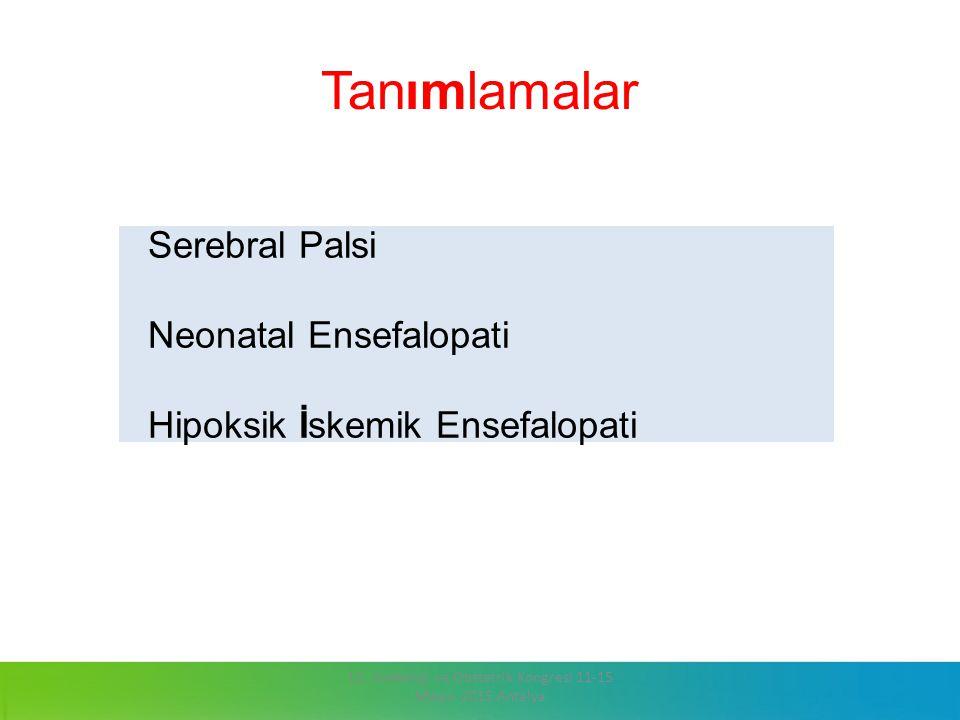 Tanımlamalar 13. Jinekoloji ve Obstetrik Kongresi 11-15 Mayıs 2015 Antalya Serebral Palsi Neonatal Ensefalopati Hipoksik İskemik Ensefalopati