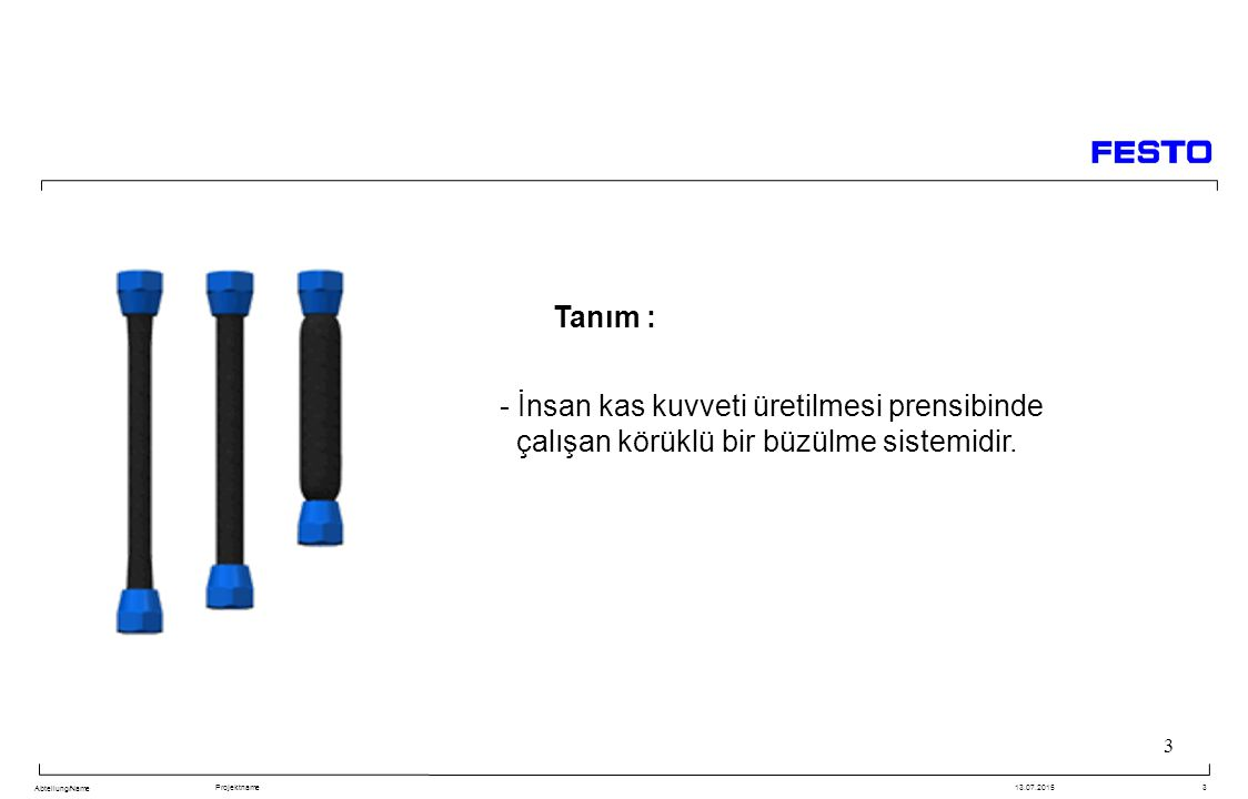 Abteilung/Name Projektname13.07.20154 4 Membran Bağlantı parçası Pnömatik kas beş parçadan oluşmaktadır - Membran - Konik iki bağlantı ucu ve iki somun