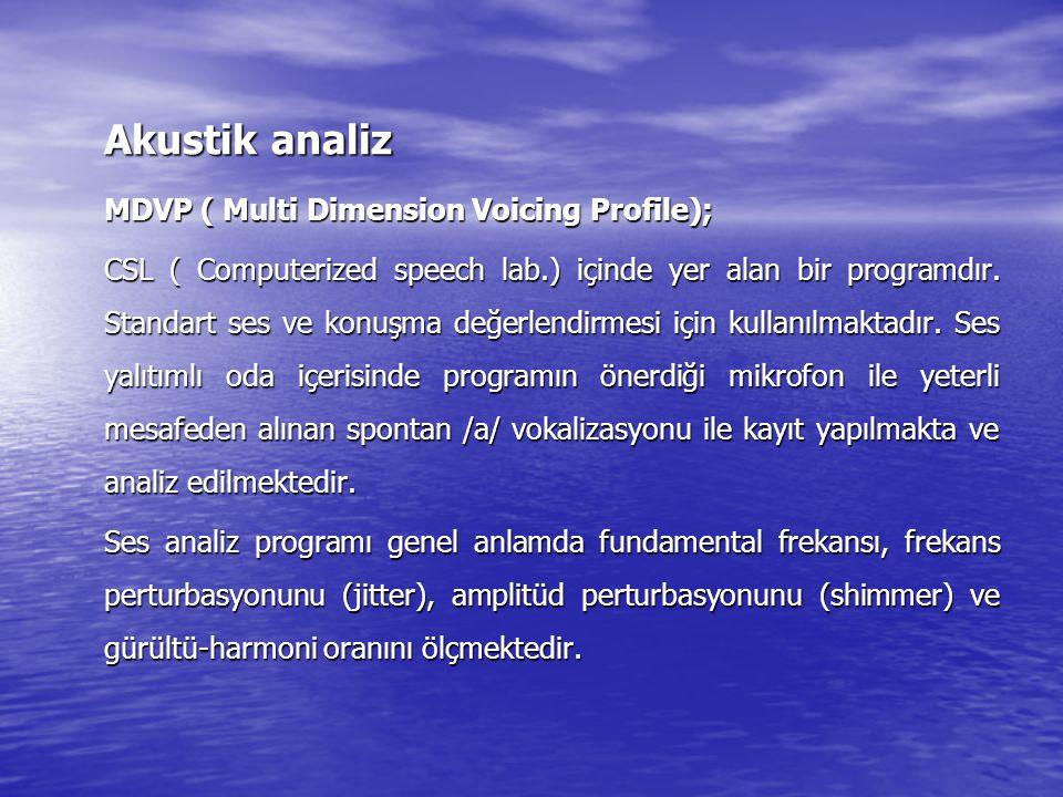 Vokal performans değerlendirmesinde;  Maksimum fonasyon zamanı  Maksimum fonasyon frekans aralığına bakılır. Maksimum fonasyon zamanı; derin inspira