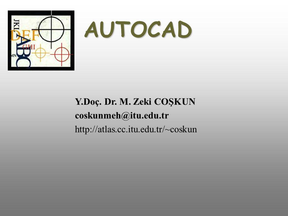 AUTOCAD Y.Doç. Dr. M. Zeki COŞKUN coskunmeh@itu.edu.tr http://atlas.cc.itu.edu.tr/~coskun