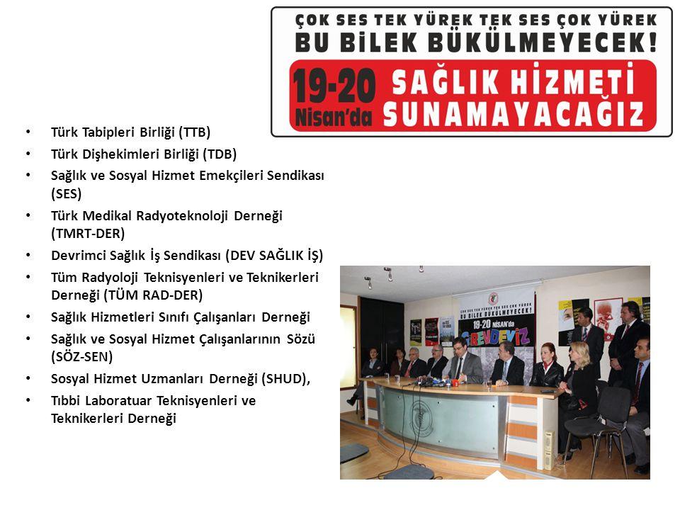 Türk Tabipleri Birliği (TTB) Türk Dişhekimleri Birliği (TDB) Sağlık ve Sosyal Hizmet Emekçileri Sendikası (SES) Türk Medikal Radyoteknoloji Derneği (T