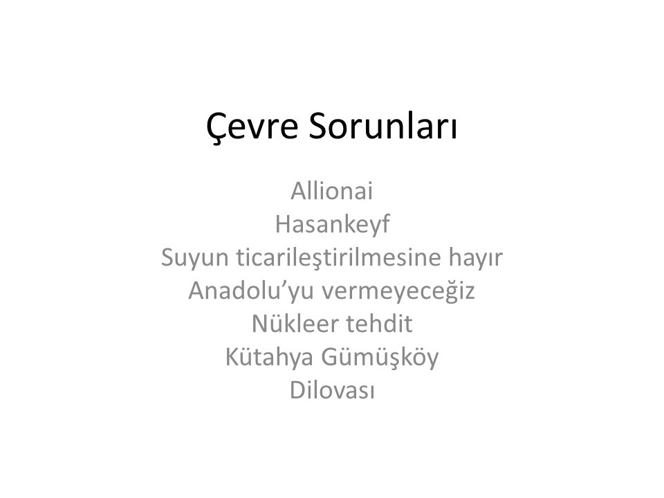 Çevre Sorunları Allionai Hasankeyf Suyun ticarileştirilmesine hayır Anadolu'yu vermeyeceğiz Nükleer tehdit Kütahya Gümüşköy Dilovası