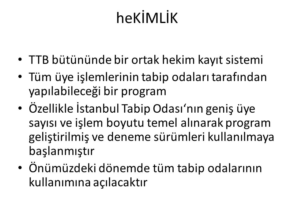 heKİMLİK TTB bütününde bir ortak hekim kayıt sistemi Tüm üye işlemlerinin tabip odaları tarafından yapılabileceği bir program Özellikle İstanbul Tabip