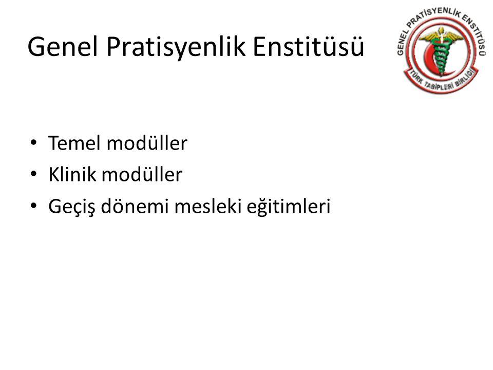 Genel Pratisyenlik Enstitüsü Temel modüller Klinik modüller Geçiş dönemi mesleki eğitimleri