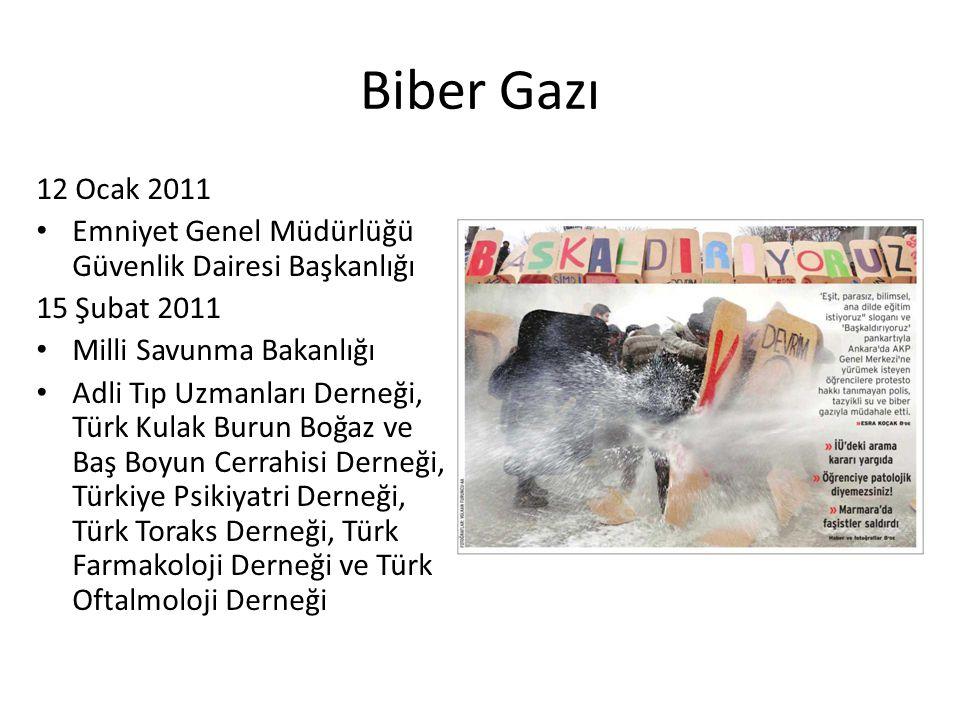 Biber Gazı 12 Ocak 2011 Emniyet Genel Müdürlüğü Güvenlik Dairesi Başkanlığı 15 Şubat 2011 Milli Savunma Bakanlığı Adli Tıp Uzmanları Derneği, Türk Kul