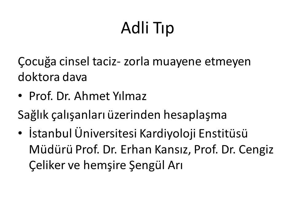 Adli Tıp Çocuğa cinsel taciz- zorla muayene etmeyen doktora dava Prof. Dr. Ahmet Yılmaz Sağlık çalışanları üzerinden hesaplaşma İstanbul Üniversitesi