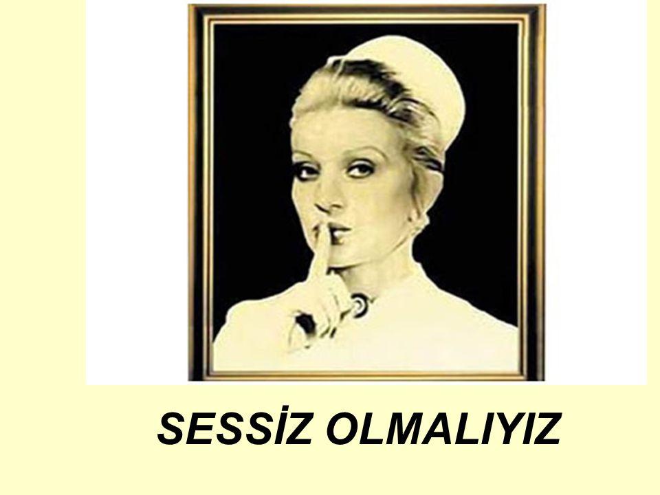 SESSİZ OLMALIYIZ