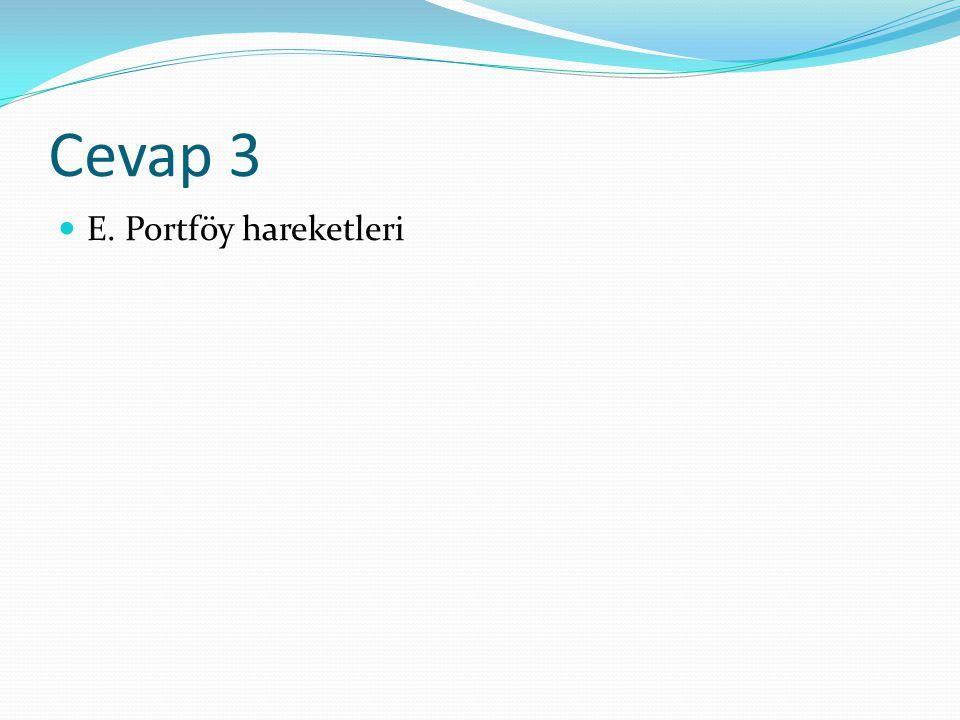Cevap 3 E. Portföy hareketleri