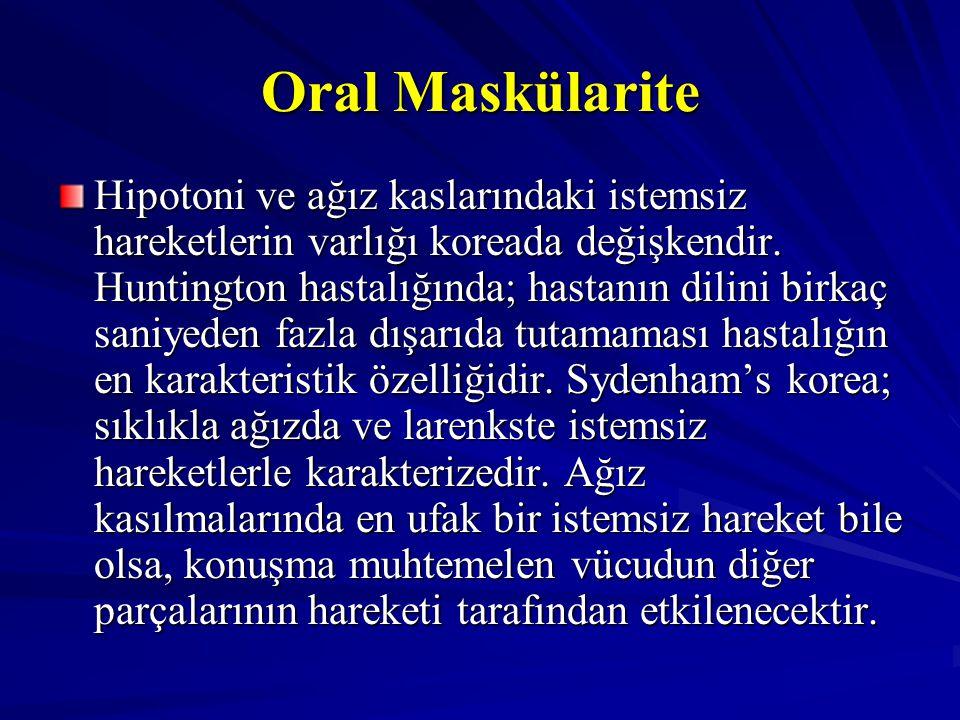 Oral Maskülarite Hipotoni ve ağız kaslarındaki istemsiz hareketlerin varlığı koreada değişkendir. Huntington hastalığında; hastanın dilini birkaç sani