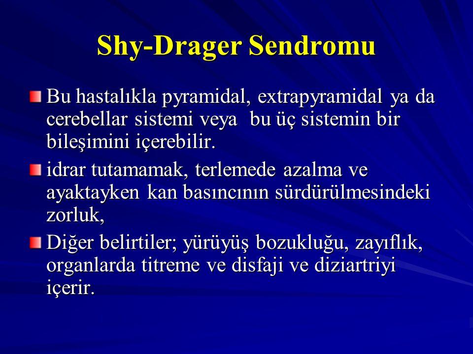 Shy-Drager Sendromu Bu hastalıkla pyramidal, extrapyramidal ya da cerebellar sistemi veya bu üç sistemin bir bileşimini içerebilir. idrar tutamamak, t