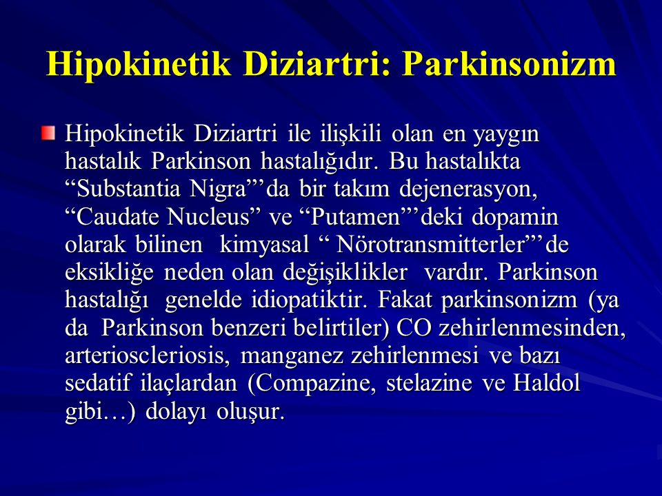 """Hipokinetik Diziartri: Parkinsonizm Hipokinetik Diziartri ile ilişkili olan en yaygın hastalık Parkinson hastalığıdır. Bu hastalıkta """"Substantia Nigra"""