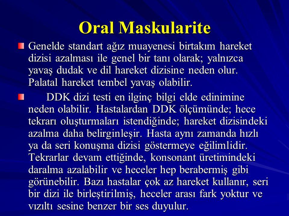 Oral Maskularite Genelde standart ağız muayenesi birtakım hareket dizisi azalması ile genel bir tanı olarak; yalnızca yavaş dudak ve dil hareket dizis