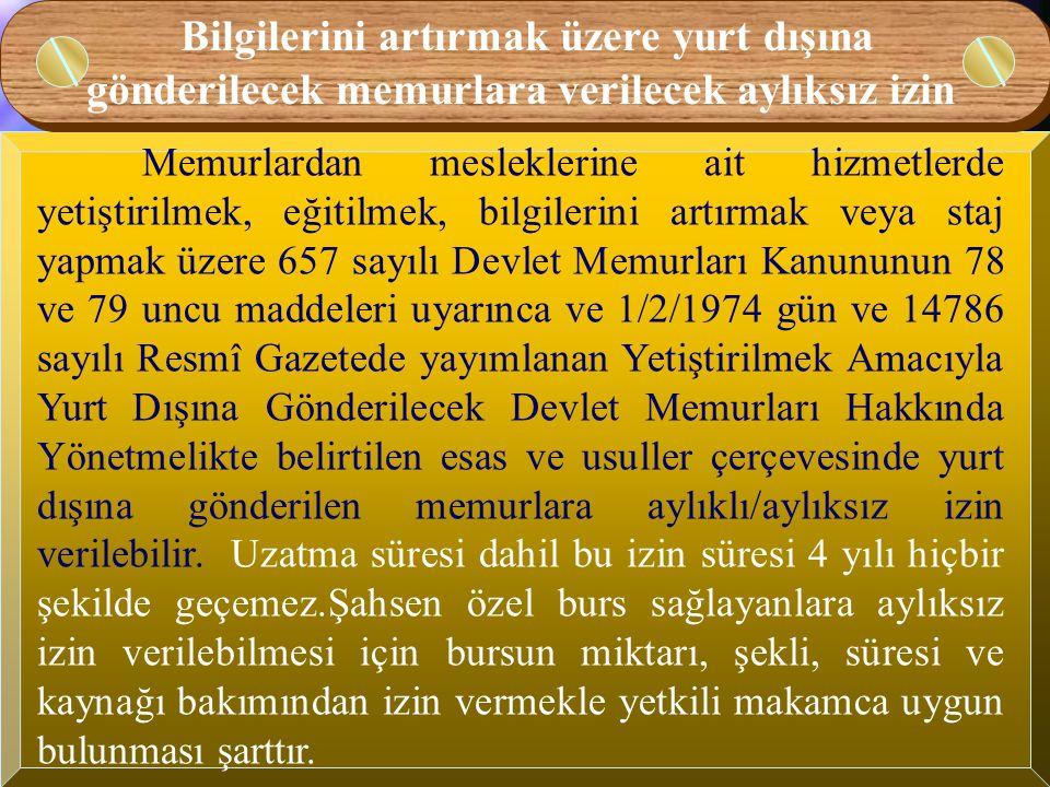 657 sayılı Devlet Memurları Kanununun değişik 77 nci maddesine göre; a) Resmî kurumlarında on yıla, b)Uluslararası kuruluşlarda yirmi bir yıla kadar aylıksız izin alan memurların eşlerine aylıksız izin verilebilir.
