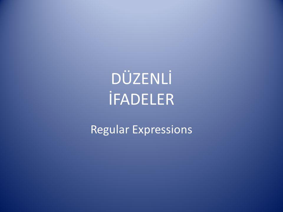 DÜZENLİ İFADELER Regular Expressions