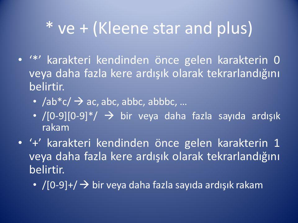 * ve + (Kleene star and plus) '*' karakteri kendinden önce gelen karakterin 0 veya daha fazla kere ardışık olarak tekrarlandığını belirtir. /ab*c/  a
