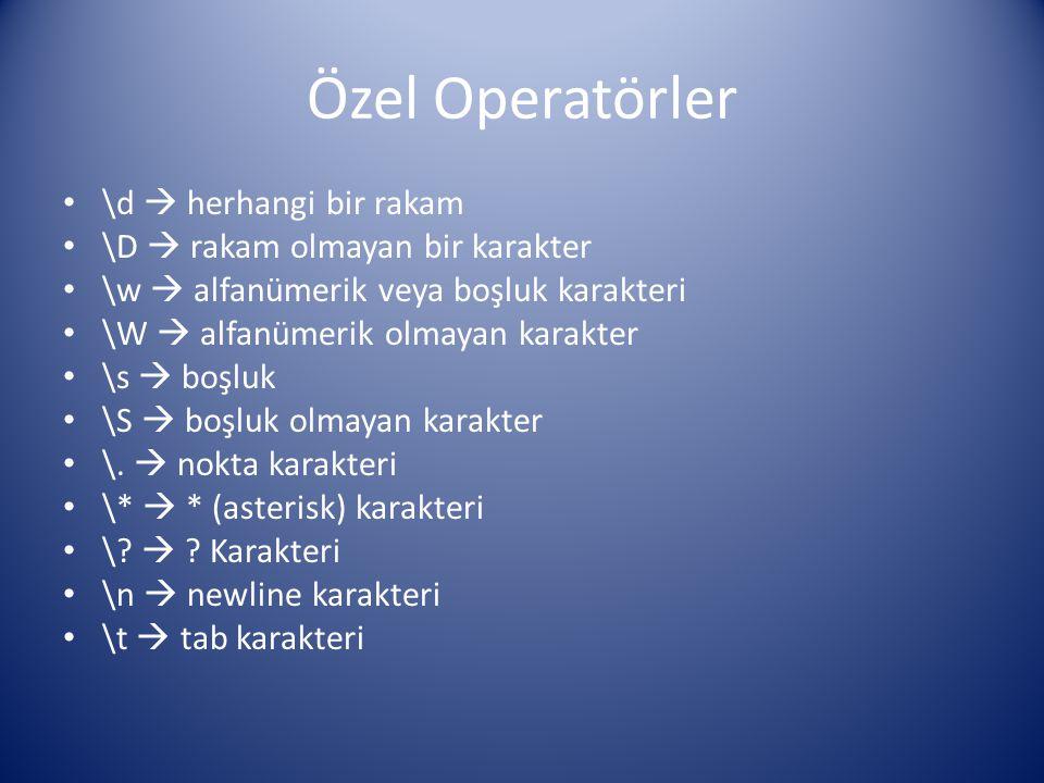 Özel Operatörler \d  herhangi bir rakam \D  rakam olmayan bir karakter \w  alfanümerik veya boşluk karakteri \W  alfanümerik olmayan karakter \s 