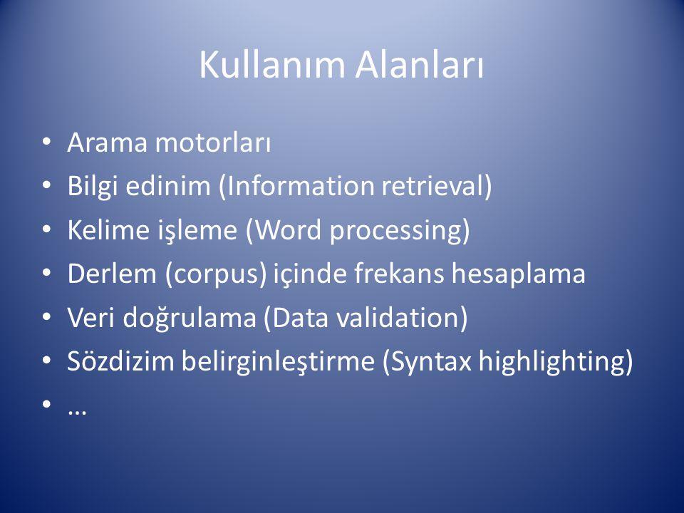 Kullanım Alanları Arama motorları Bilgi edinim (Information retrieval) Kelime işleme (Word processing) Derlem (corpus) içinde frekans hesaplama Veri d