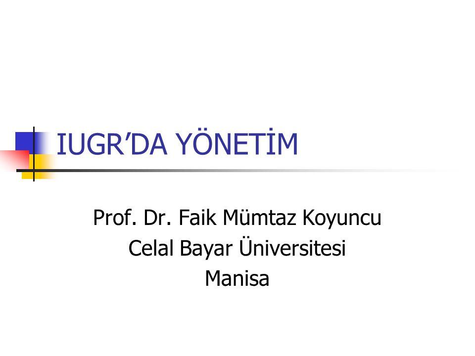 IUGR'DA YÖNETİM Prof. Dr. Faik Mümtaz Koyuncu Celal Bayar Üniversitesi Manisa