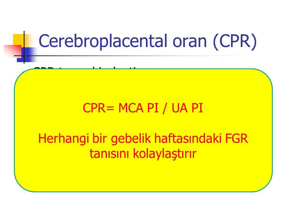 Cerebroplacental oran (CPR) CPR tanısal indextir CPR, tek başına UA ve MCA nın sesitivitesini iyileştirir.