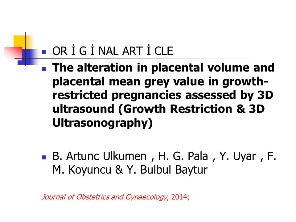 OR İ G İ NAL ART İ CLE The alteration in placental volume and placental mean grey value in growth- restricted pregnancies assessed by 3D ultrasound (Growth Restriction & 3D Ultrasonography) B.