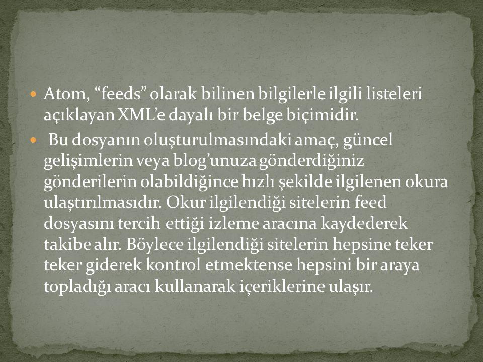 Atom, feeds olarak bilinen bilgilerle ilgili listeleri açıklayan XML'e dayalı bir belge biçimidir.