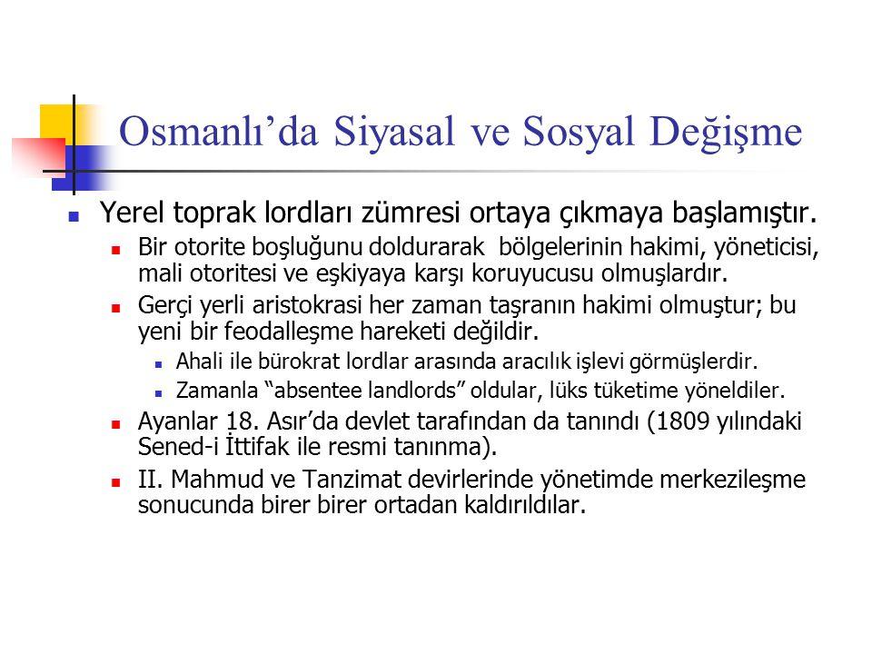 Osmanlı'da Siyasal ve Sosyal Değişme Yerel toprak lordları zümresi ortaya çıkmaya başlamıştır. Bir otorite boşluğunu doldurarak bölgelerinin hakimi, y