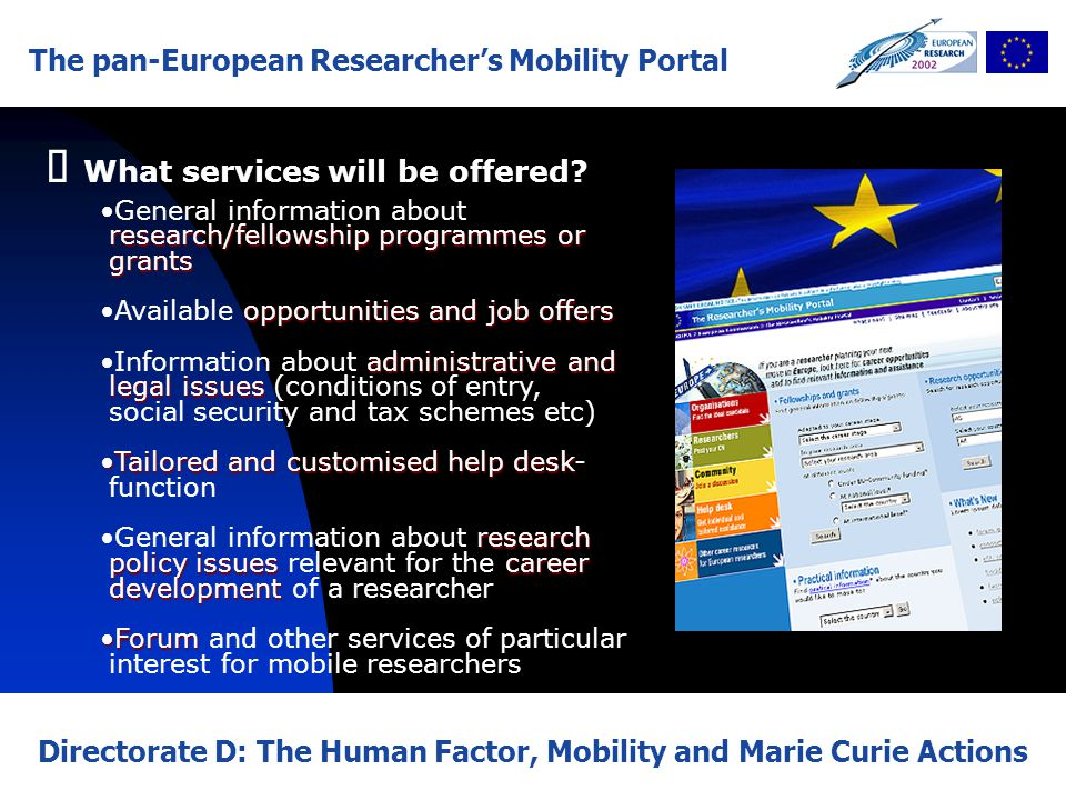 The pan-European Researcher's Mobility Portal Directorate D: The Human Factor, Mobility and Marie Curie Actions   What services will be offered.