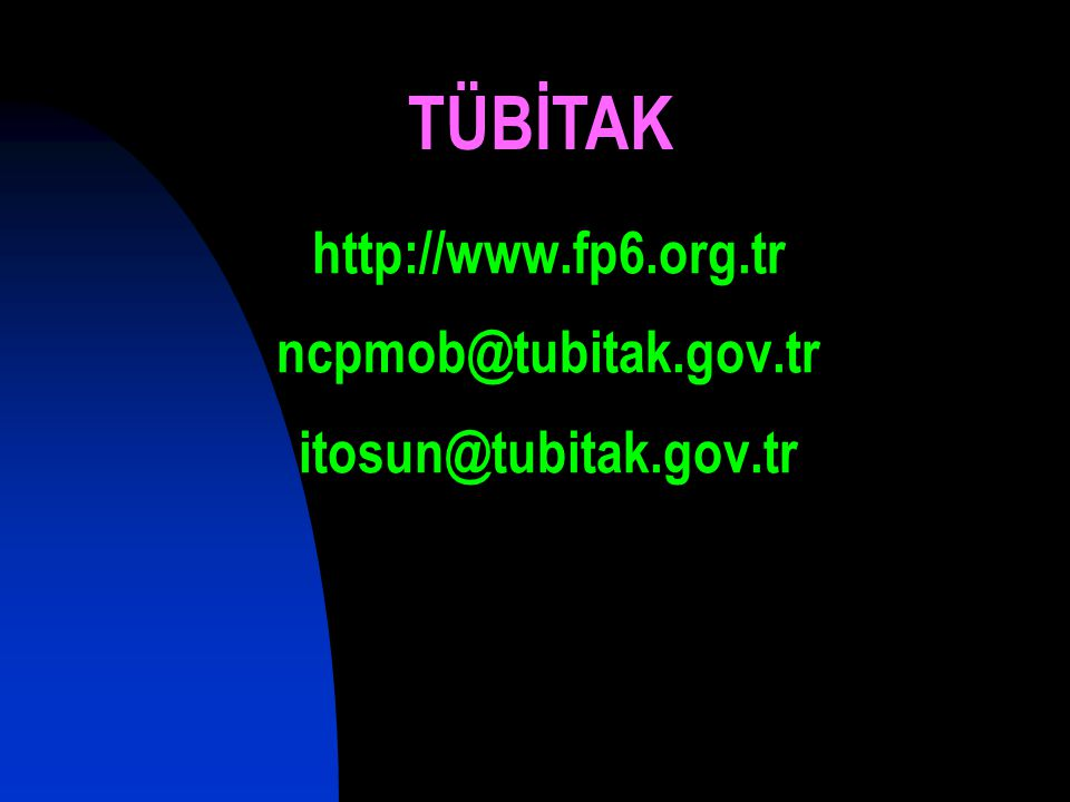 http://www.fp6.org.tr ncpmob@tubitak.gov.tr itosun@tubitak.gov.tr TÜBİTAK