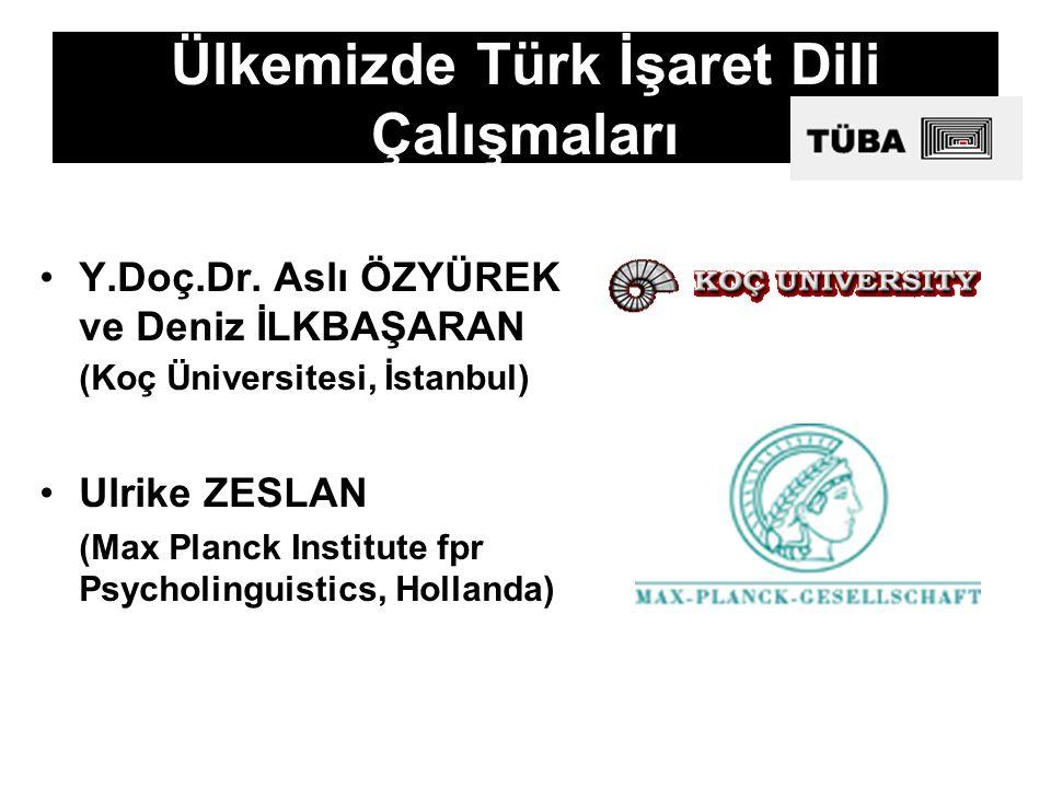 Ülkemizde Türk İşaret Dili Çalışmaları Y.Doç.Dr. Aslı ÖZYÜREK ve Deniz İLKBAŞARAN (Koç Üniversitesi, İstanbul) Ulrike ZESLAN (Max Planck Institute fpr