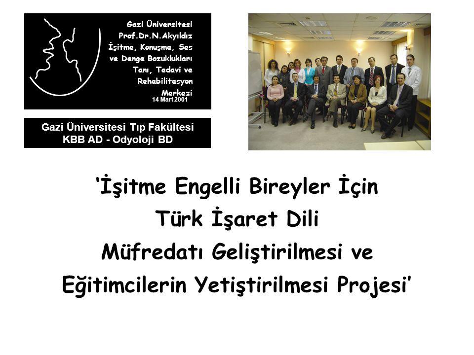 Gazi Üniversitesi Prof.Dr.N.Akyıldız İşitme, Konuşma, Ses ve Denge Bozuklukları Tanı, Tedavi ve Rehabilitasyon Merkezi 14 Mart 2001 Gazi Üniversitesi