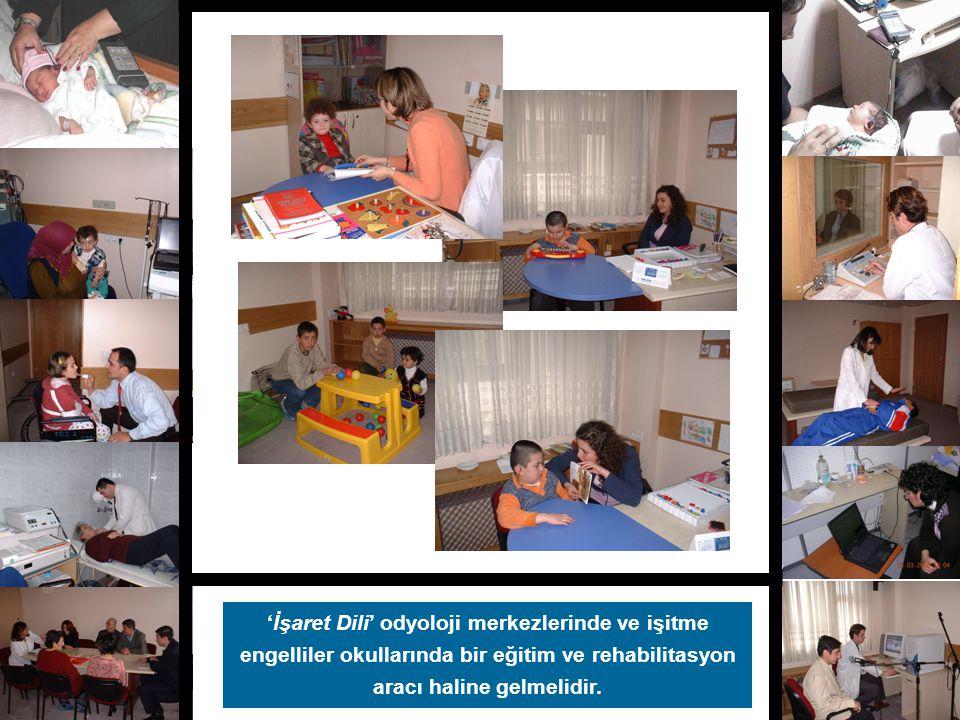 'İşaret Dili' odyoloji merkezlerinde ve işitme engelliler okullarında bir eğitim ve rehabilitasyon aracı haline gelmelidir.