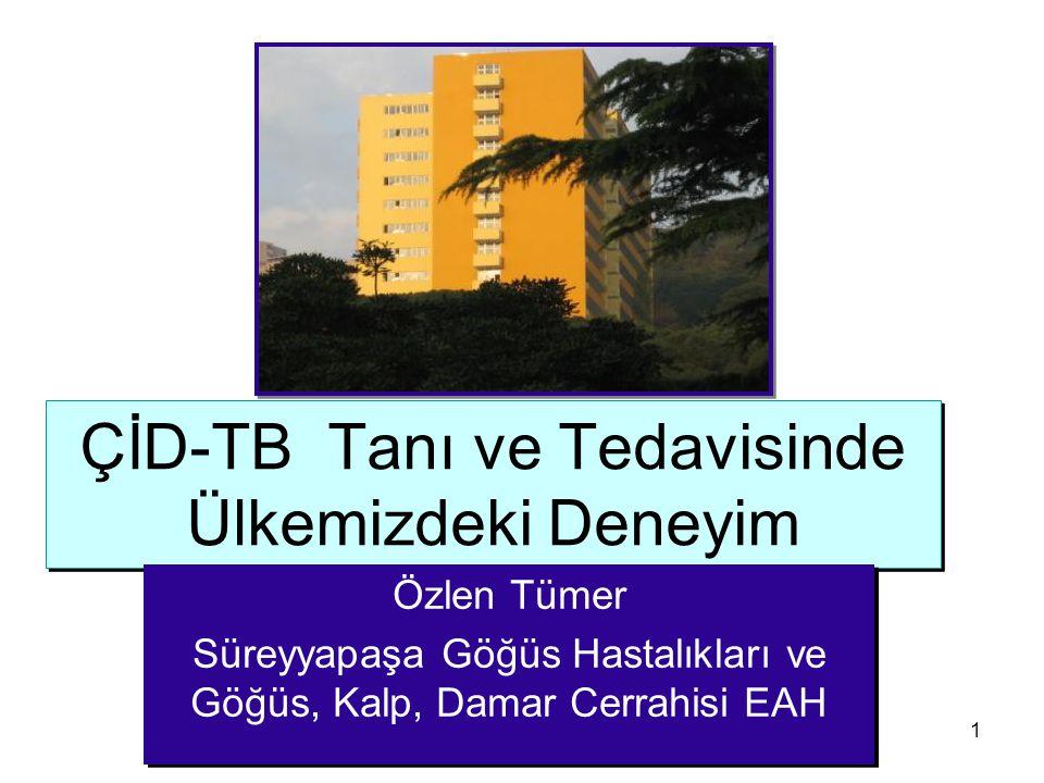 1 ÇİD-TB Tanı ve Tedavisinde Ülkemizdeki Deneyim Özlen Tümer Süreyyapaşa Göğüs Hastalıkları ve Göğüs, Kalp, Damar Cerrahisi EAH Özlen Tümer Süreyyapaş