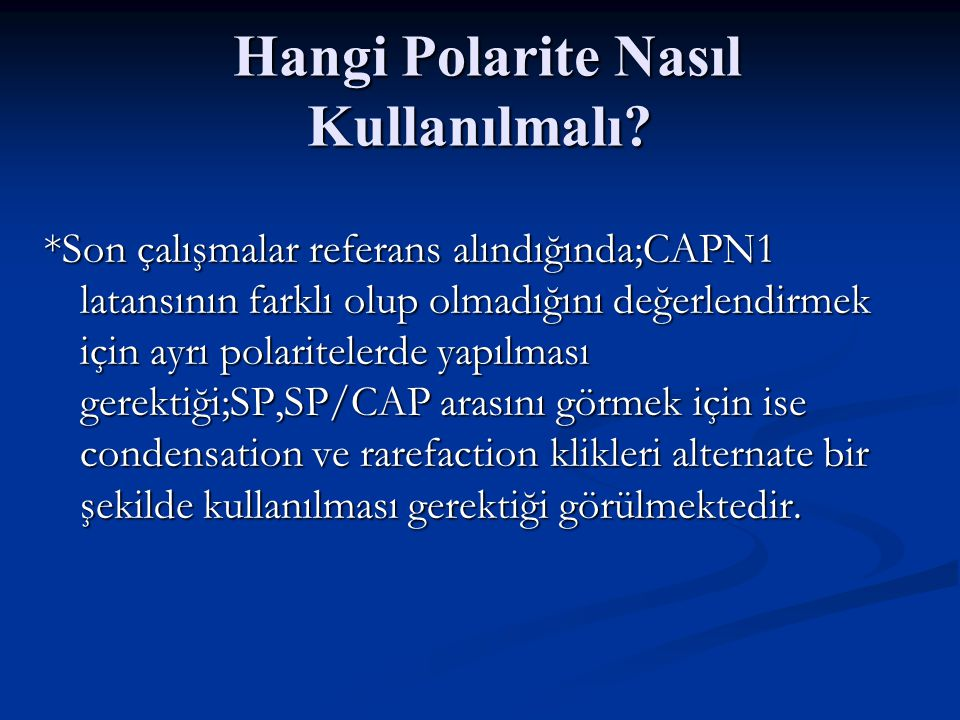 Hangi Polarite Nasıl Kullanılmalı? Hangi Polarite Nasıl Kullanılmalı? *Son çalışmalar referans alındığında;CAPN1 latansının farklı olup olmadığını değ