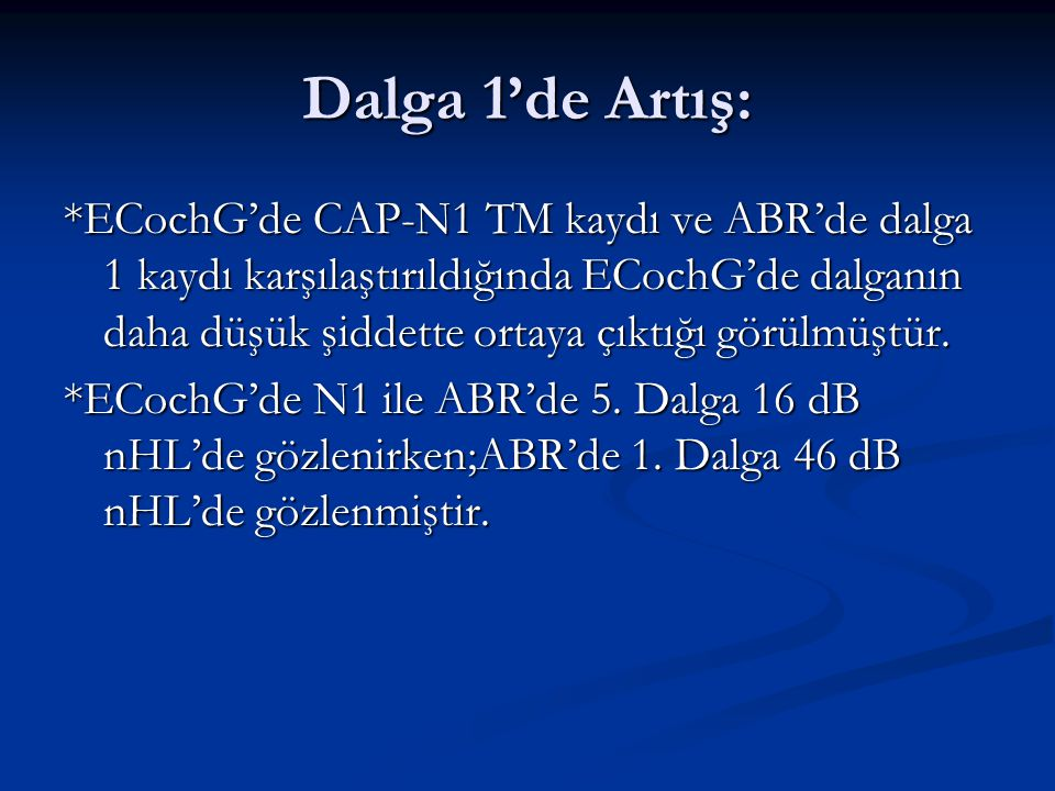 Dalga 1'de Artış: *ECochG'de CAP-N1 TM kaydı ve ABR'de dalga 1 kaydı karşılaştırıldığında ECochG'de dalganın daha düşük şiddette ortaya çıktığı görülm