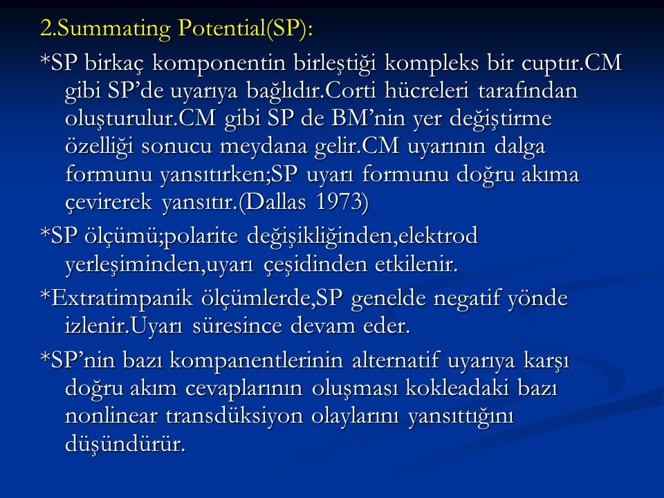 2.Summating Potential(SP): *SP birkaç komponentin birleştiği kompleks bir cuptır.CM gibi SP'de uyarıya bağlıdır.Corti hücreleri tarafından oluşturulur