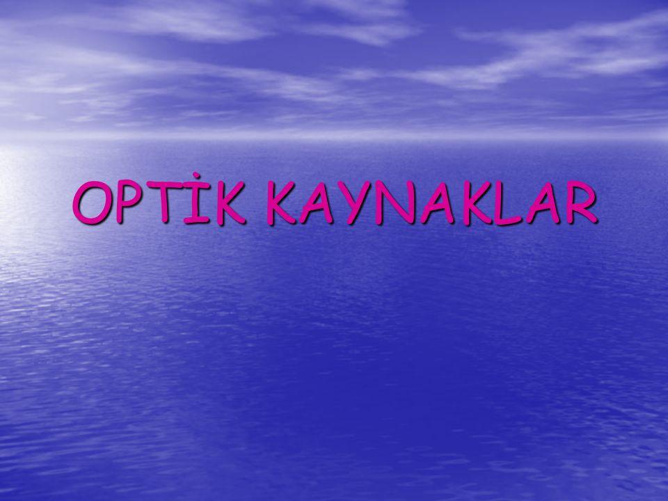 OPTİK KAYNAKLAR
