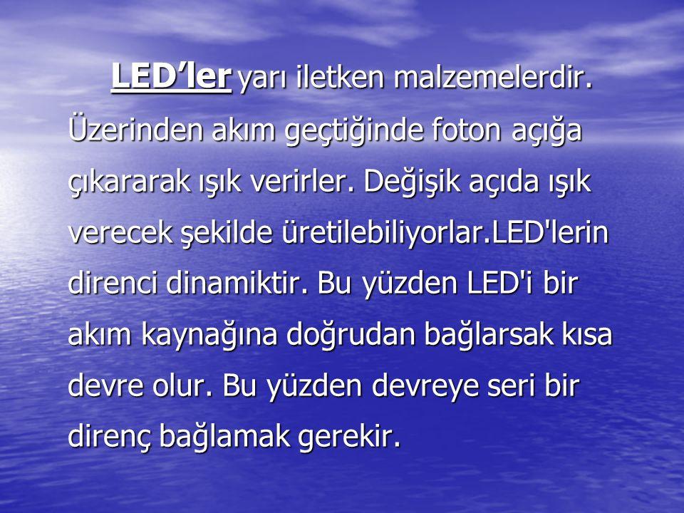 LED'ler yarı iletken malzemelerdir. Üzerinden akım geçtiğinde foton açığa çıkararak ışık verirler.