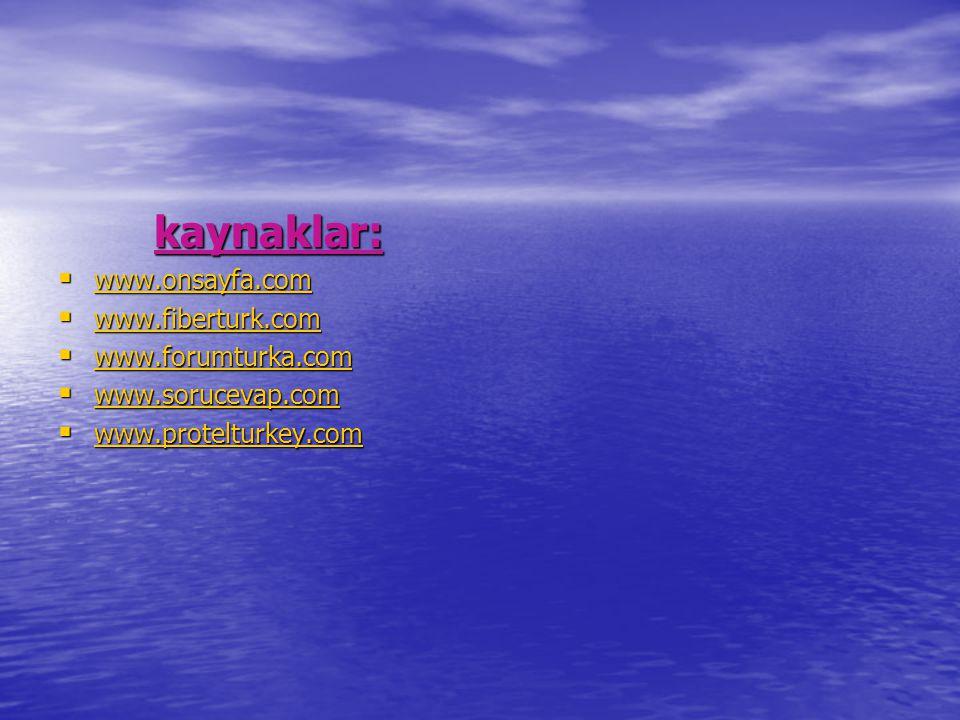 kaynaklar:  www.onsayfa.com www.onsayfa.com  www.fiberturk.com www.fiberturk.com  www.forumturka.com www.forumturka.com  www.sorucevap.com www.sorucevap.com  www.protelturkey.com www.protelturkey.com