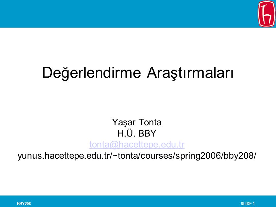 SLIDE 1BBY208 Değerlendirme Araştırmaları Yaşar Tonta H.Ü. BBY tonta@hacettepe.edu.tr yunus.hacettepe.edu.tr/~tonta/courses/spring2006/bby208/