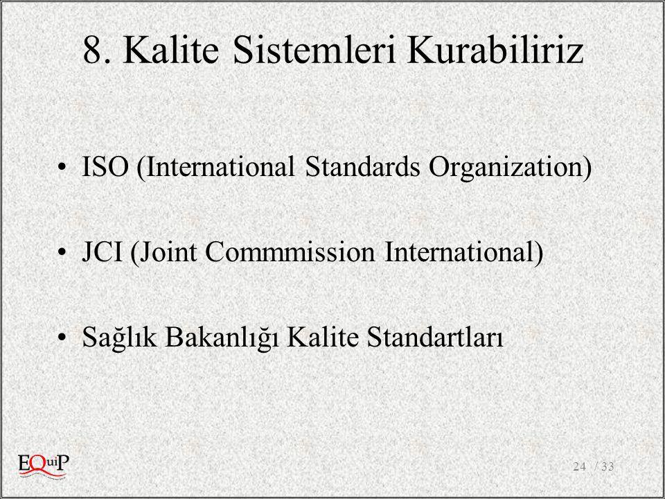 8. Kalite Sistemleri Kurabiliriz ISO (International Standards Organization) JCI (Joint Commmission International) Sağlık Bakanlığı Kalite Standartları