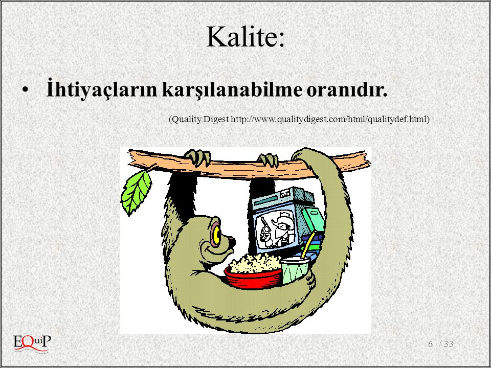 / 336 İhtiyaçların karşılanabilme oranıdır. (Quality Digest http://www.qualitydigest.com/html/qualitydef.html) Kalite: